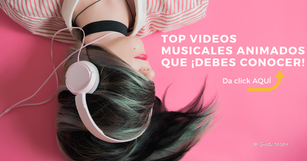 TOP videos musicales animados que ¡Debes conocer!